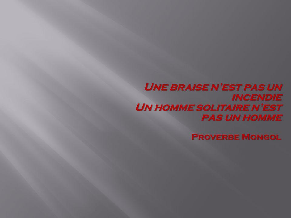 Une braise n'est pas un incendie Un homme solitaire n'est pas un homme Proverbe Mongol