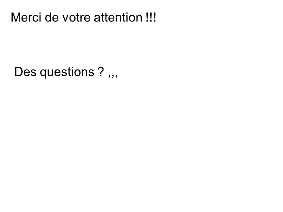 Merci de votre attention !!! Des questions ,,,