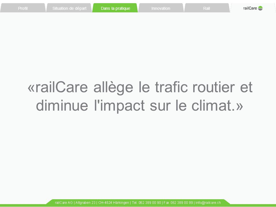 «railCare allège le trafic routier et diminue l impact sur le climat.»