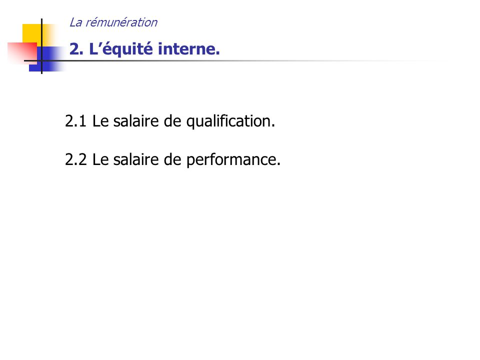 2.1 Le salaire de qualification. 2.2 Le salaire de performance.