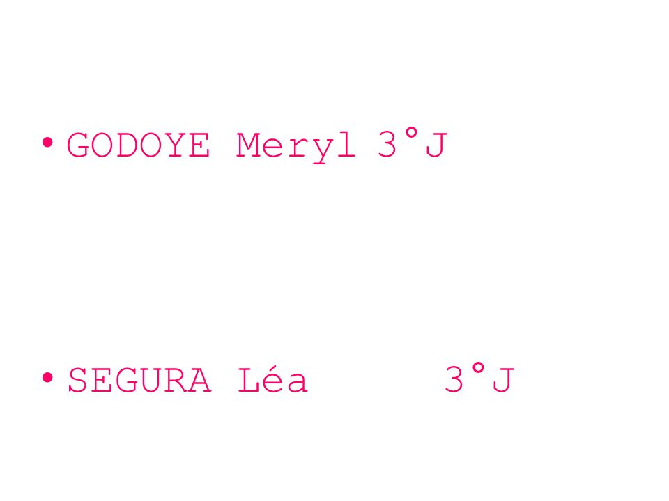 GODOYE Meryl 3°J SEGURA Léa 3°J