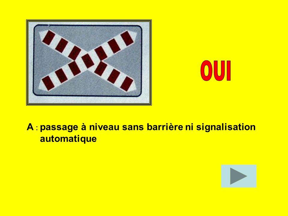 OUI A : passage à niveau sans barrière ni signalisation automatique