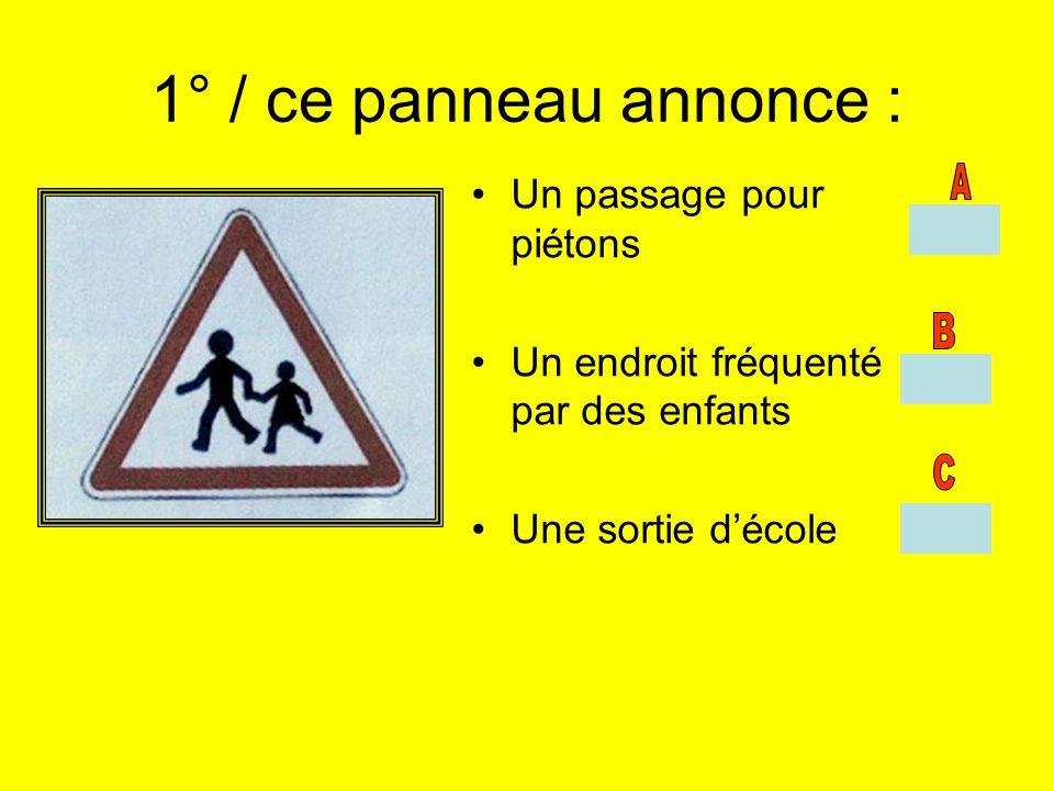 1° / ce panneau annonce : Un passage pour piétons