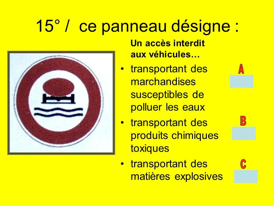 15° / ce panneau désigne : Un accès interdit aux véhicules… transportant des marchandises susceptibles de polluer les eaux.
