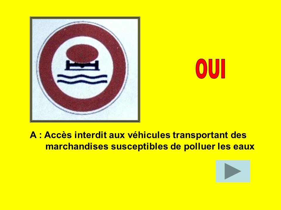 OUI A : Accès interdit aux véhicules transportant des
