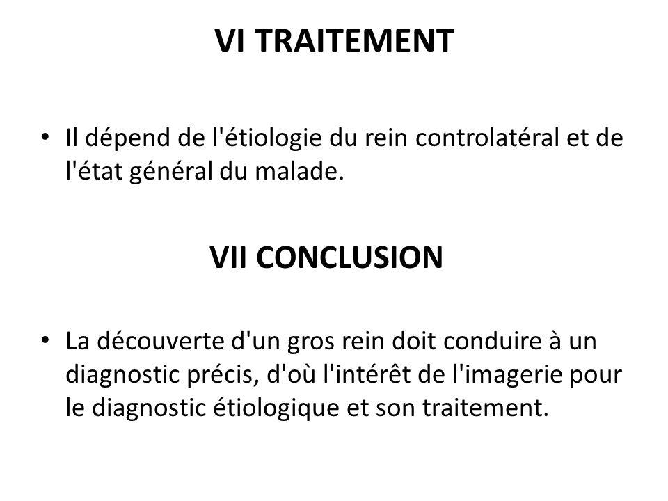 VI TRAITEMENT Il dépend de l étiologie du rein controlatéral et de l état général du malade. VII CONCLUSION.