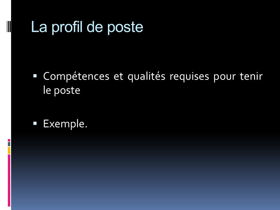 La profil de poste Compétences et qualités requises pour tenir le poste Exemple.