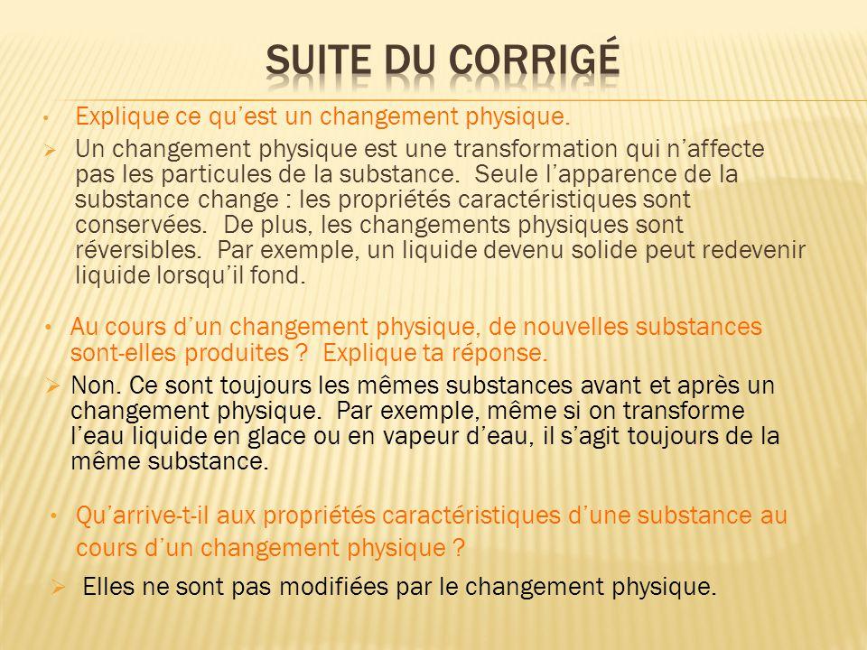 Suite du corrigé Explique ce qu'est un changement physique.