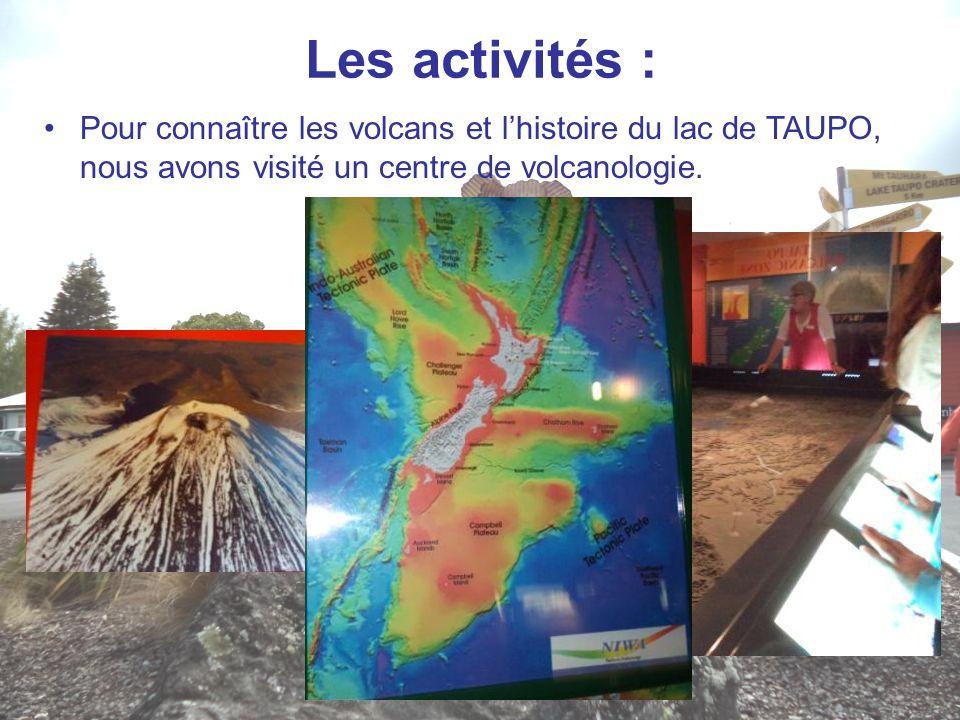 Les activités : Pour connaître les volcans et l'histoire du lac de TAUPO, nous avons visité un centre de volcanologie.