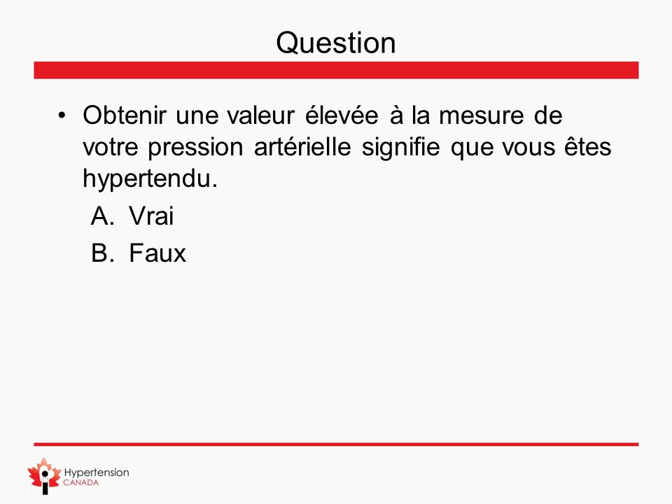 Question Obtenir une valeur élevée à la mesure de votre pression artérielle signifie que vous êtes hypertendu.