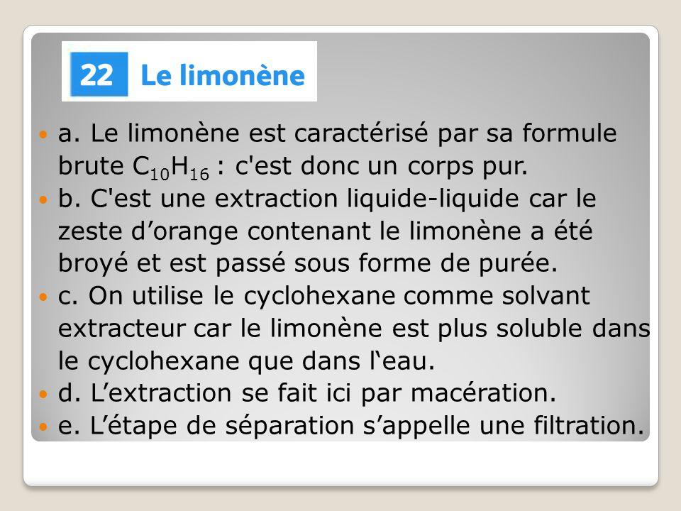 a. Le limonène est caractérisé par sa formule brute C10H16 : c est donc un corps pur.