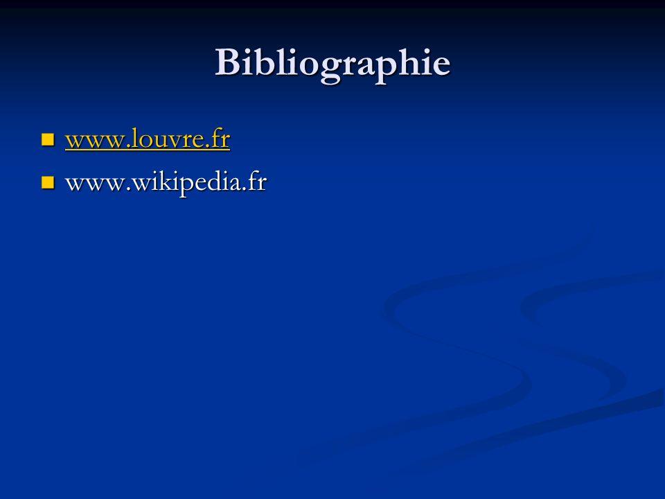 Bibliographie www.louvre.fr www.wikipedia.fr