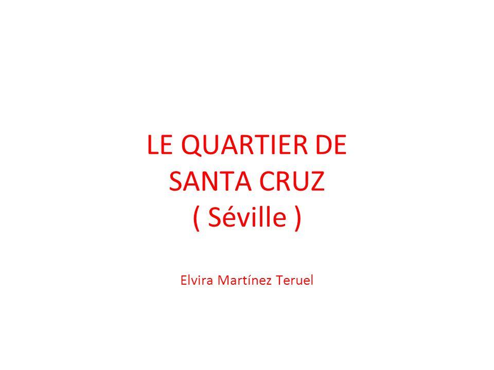 LE QUARTIER DE SANTA CRUZ ( Séville ) Elvira Martínez Teruel