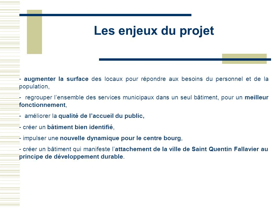 Les enjeux du projet - augmenter la surface des locaux pour répondre aux besoins du personnel et de la population,