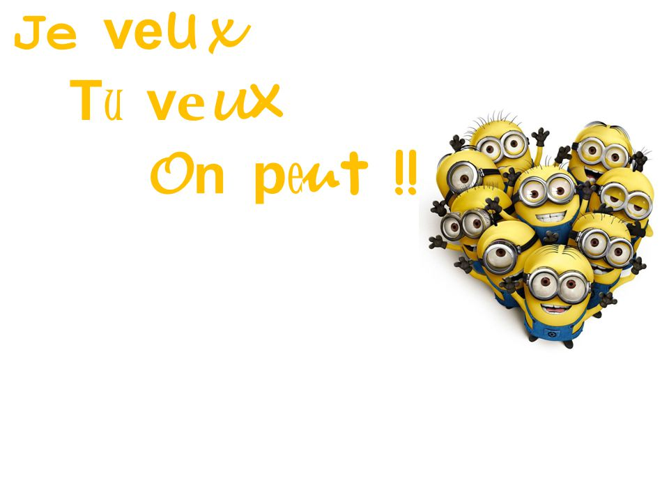 Je veux Tu veux On peut !! Conclusion Mr Danjou… 65 65 65 65