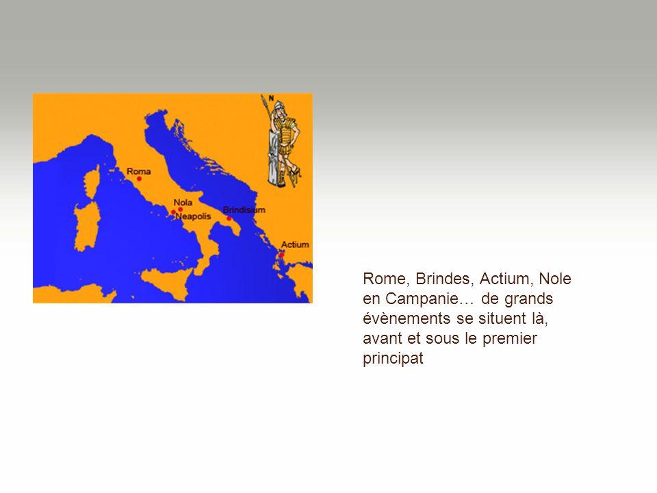 Rome, Brindes, Actium, Nole en Campanie… de grands évènements se situent là, avant et sous le premier principat