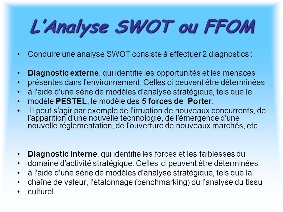 L'Analyse SWOT ou FFOM Conduire une analyse SWOT consiste à effectuer 2 diagnostics :