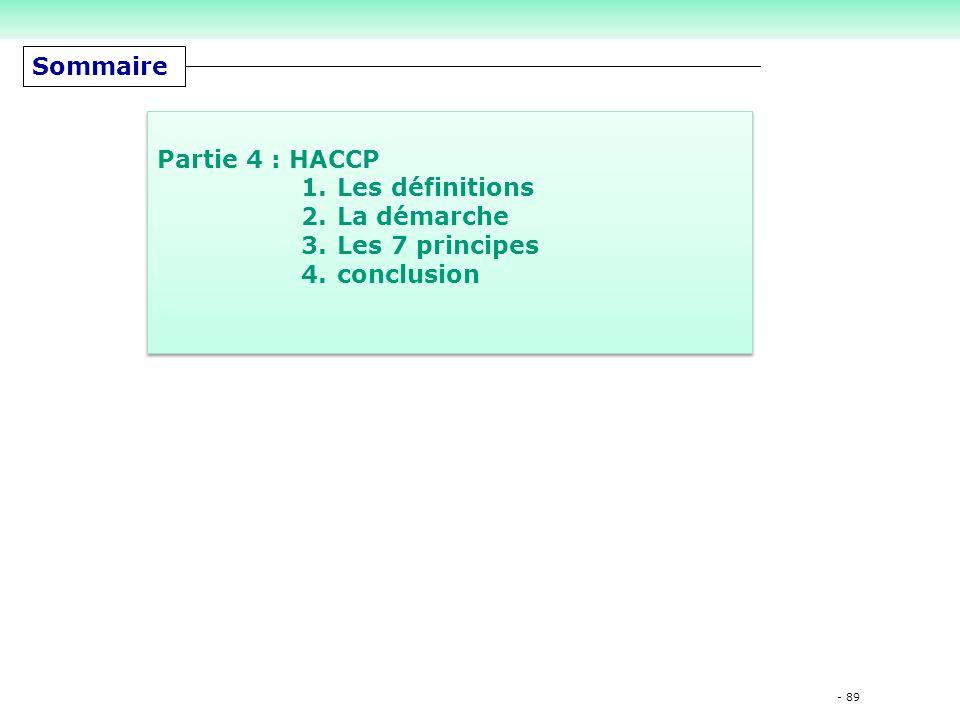 Sommaire Partie 4 : HACCP Les définitions La démarche Les 7 principes