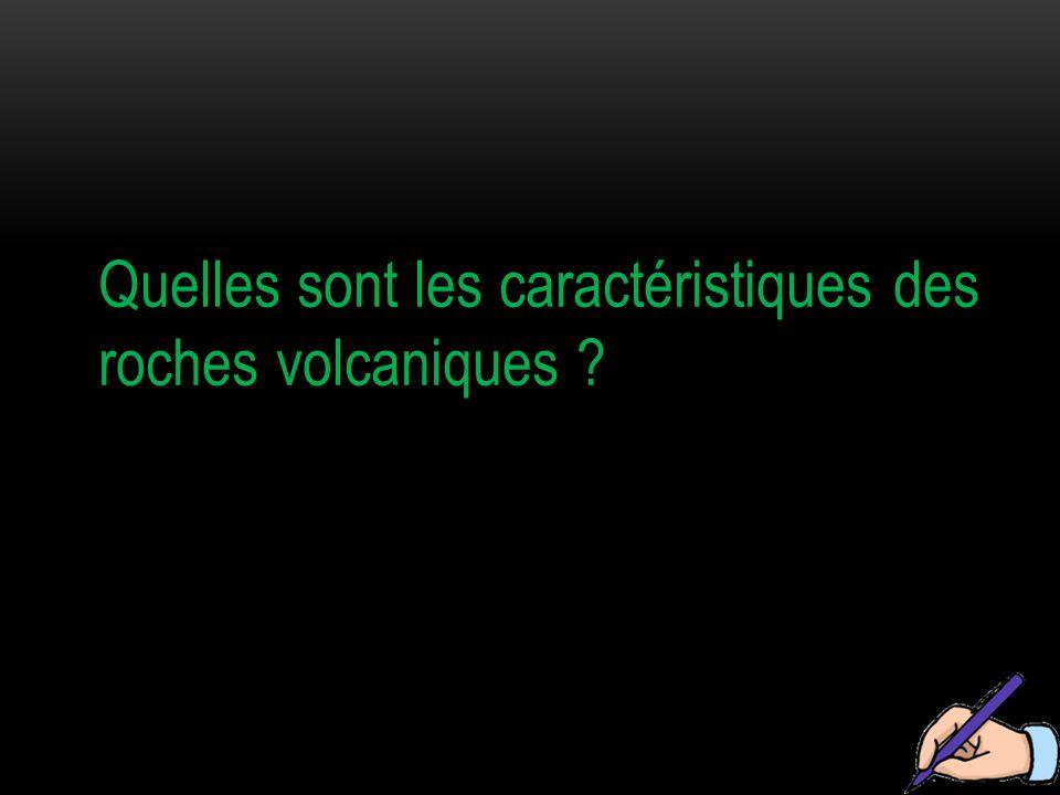 Quelles sont les caractéristiques des roches volcaniques
