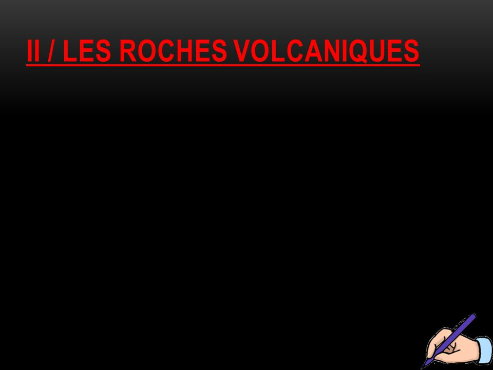 Ii / les roches volcaniques