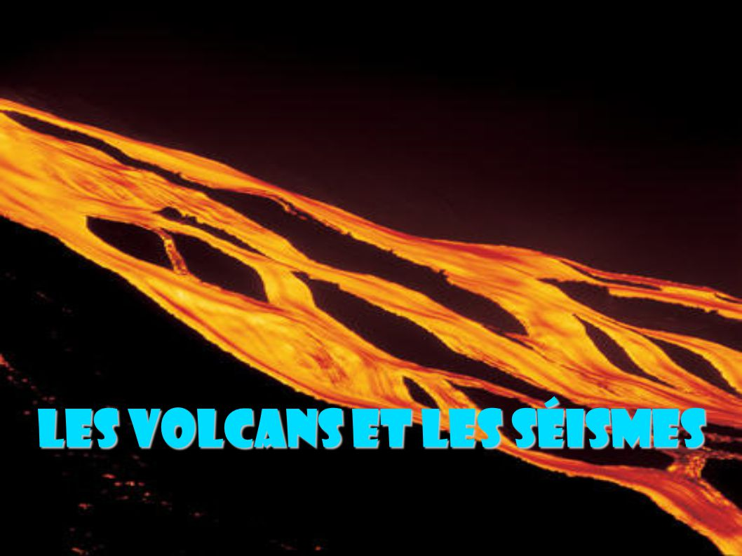 Les volcans et les séismes