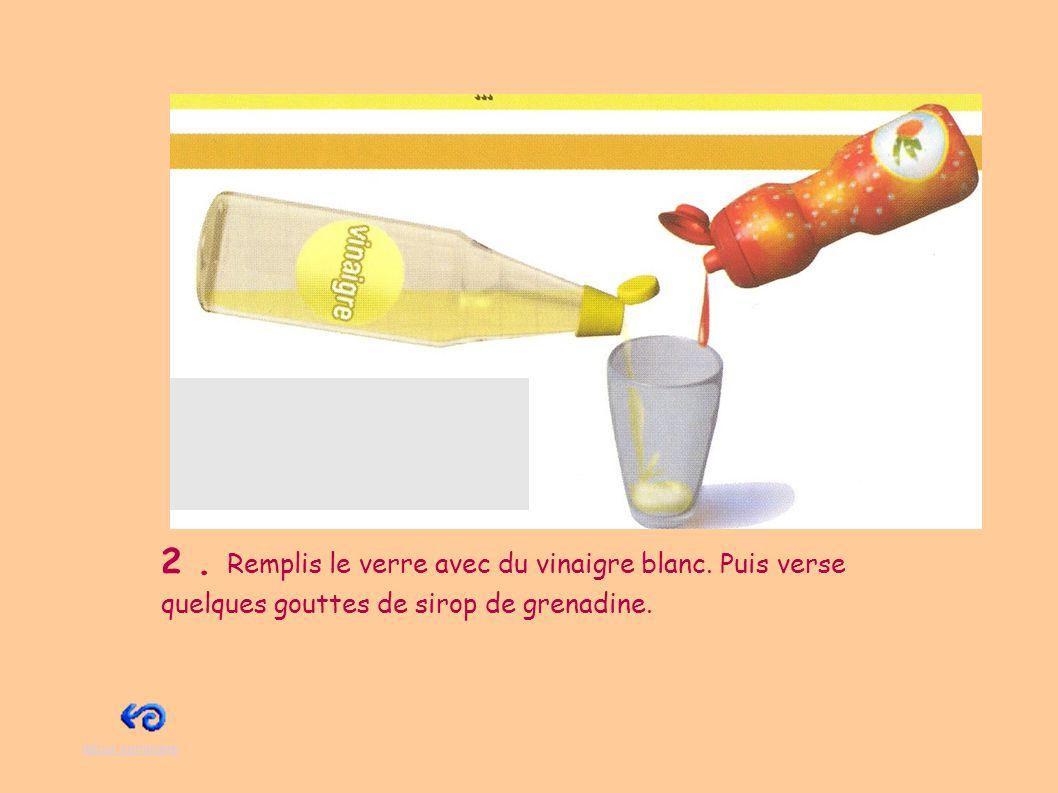 2. Remplis le verre avec du vinaigre blanc