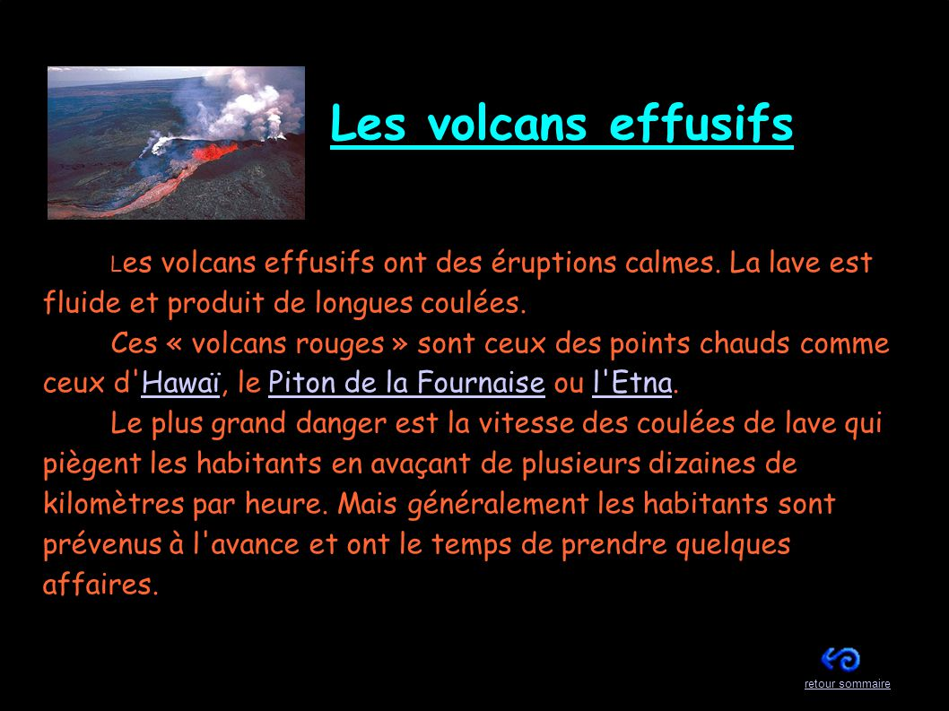 Les volcans effusifs Les volcans effusifs ont des éruptions calmes. La lave est fluide et produit de longues coulées.