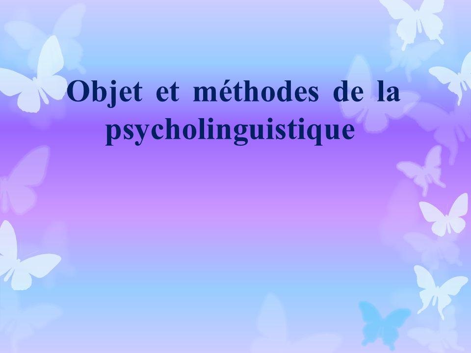 Objet et méthodes de la psycholinguistique