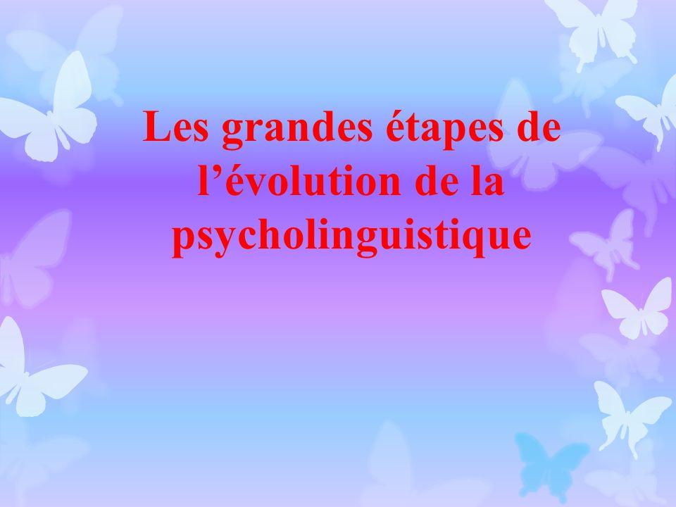 Les grandes étapes de l'évolution de la psycholinguistique