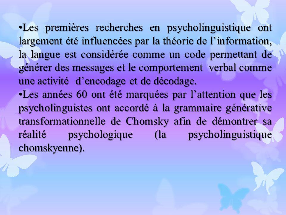 Les premières recherches en psycholinguistique ont largement été influencées par la théorie de l'information, la langue est considérée comme un code permettant de générer des messages et le comportement verbal comme une activité d'encodage et de décodage.