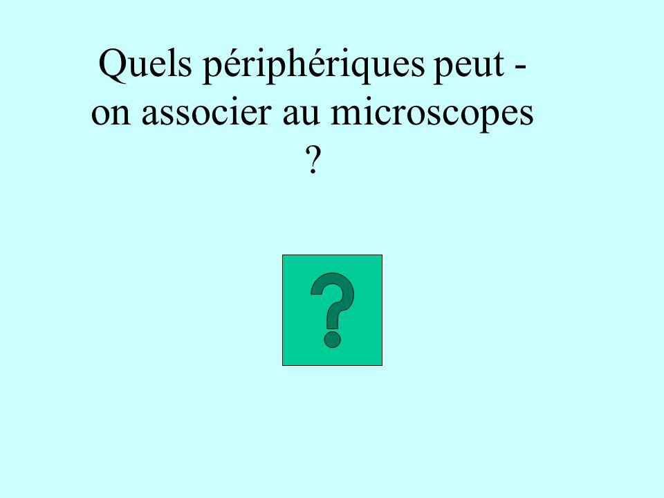 Quels périphériques peut -on associer au microscopes