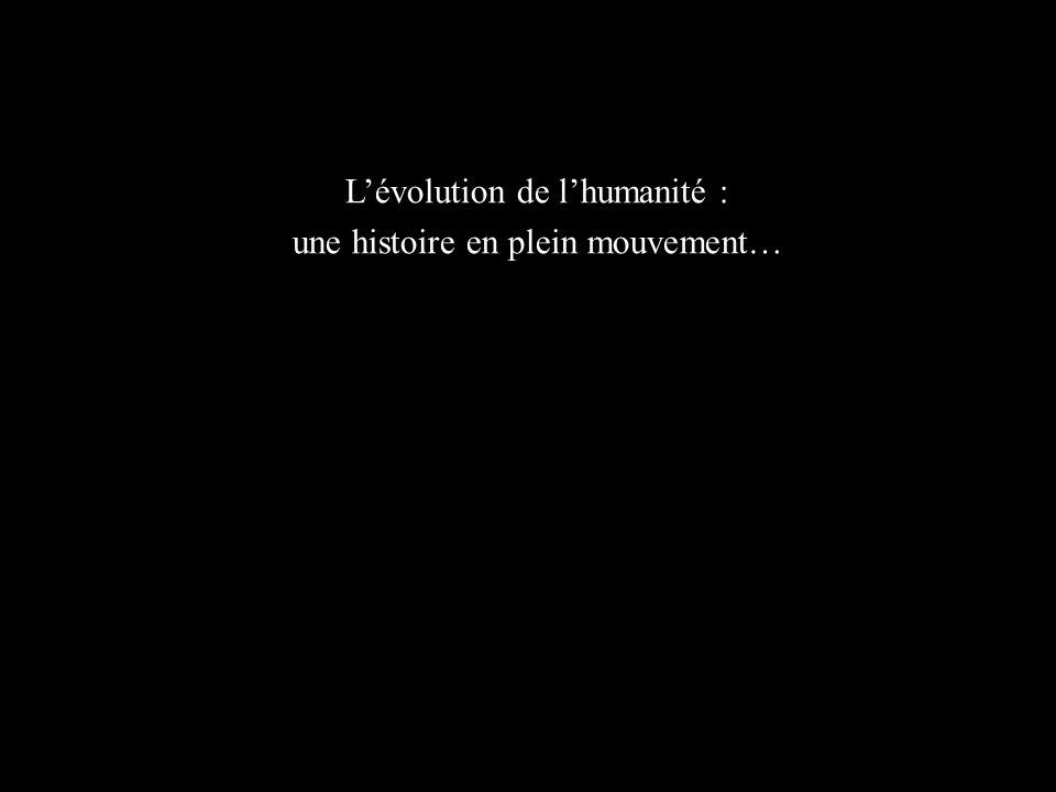 L'évolution de l'humanité : une histoire en plein mouvement…
