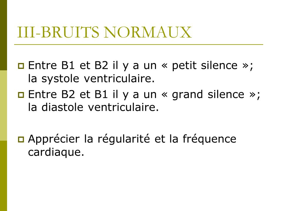 III-BRUITS NORMAUX Entre B1 et B2 il y a un « petit silence »; la systole ventriculaire.