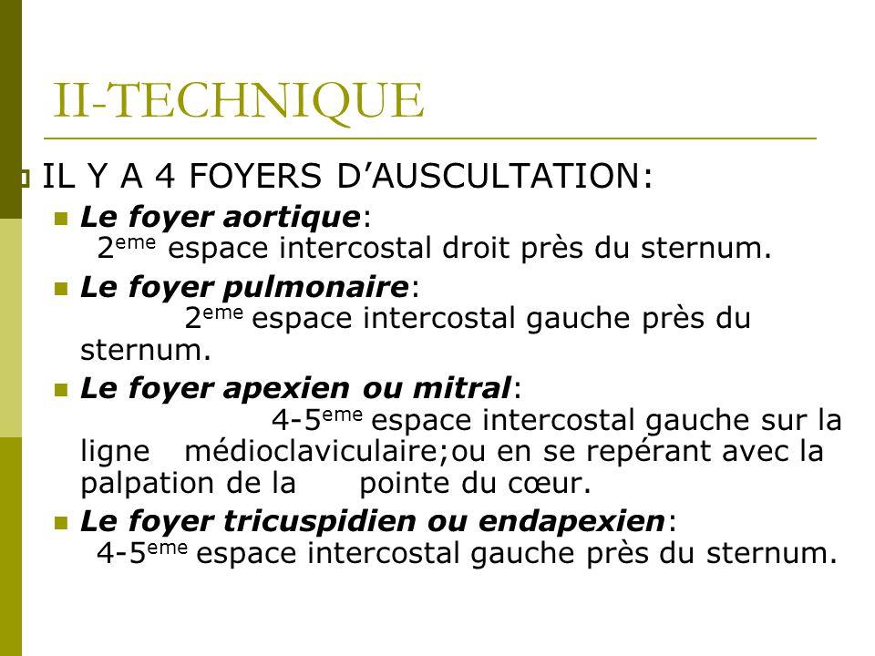 II-TECHNIQUE IL Y A 4 FOYERS D'AUSCULTATION: