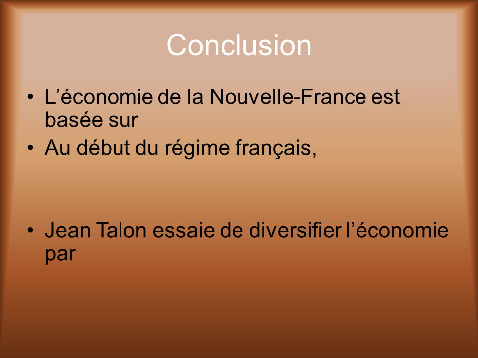Conclusion L'économie de la Nouvelle-France est basée sur