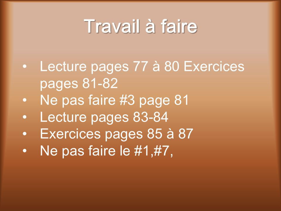 Travail à faire Lecture pages 77 à 80 Exercices pages 81-82
