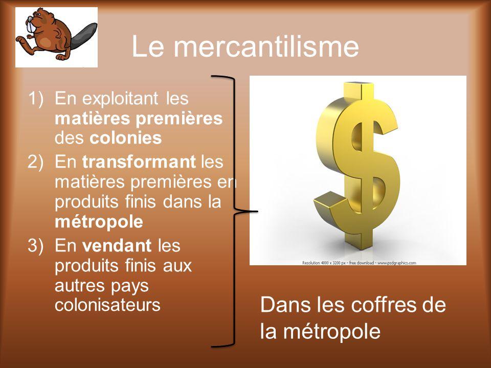 Le mercantilisme Dans les coffres de la métropole