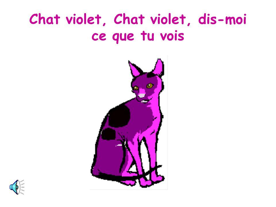 Chat violet, Chat violet, dis-moi ce que tu vois