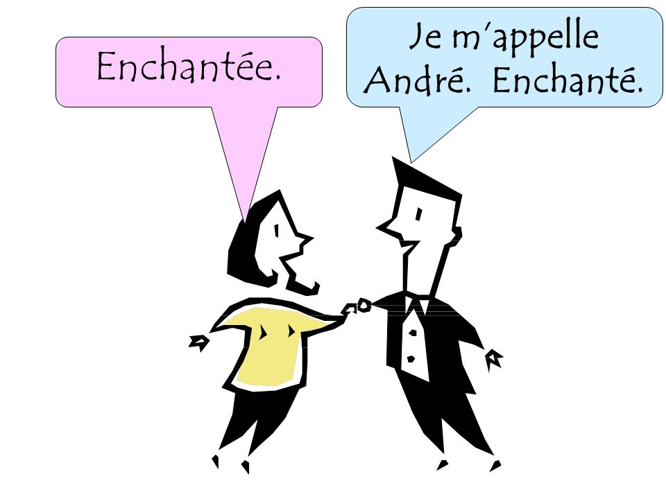 Je m'appelle André. Enchanté.