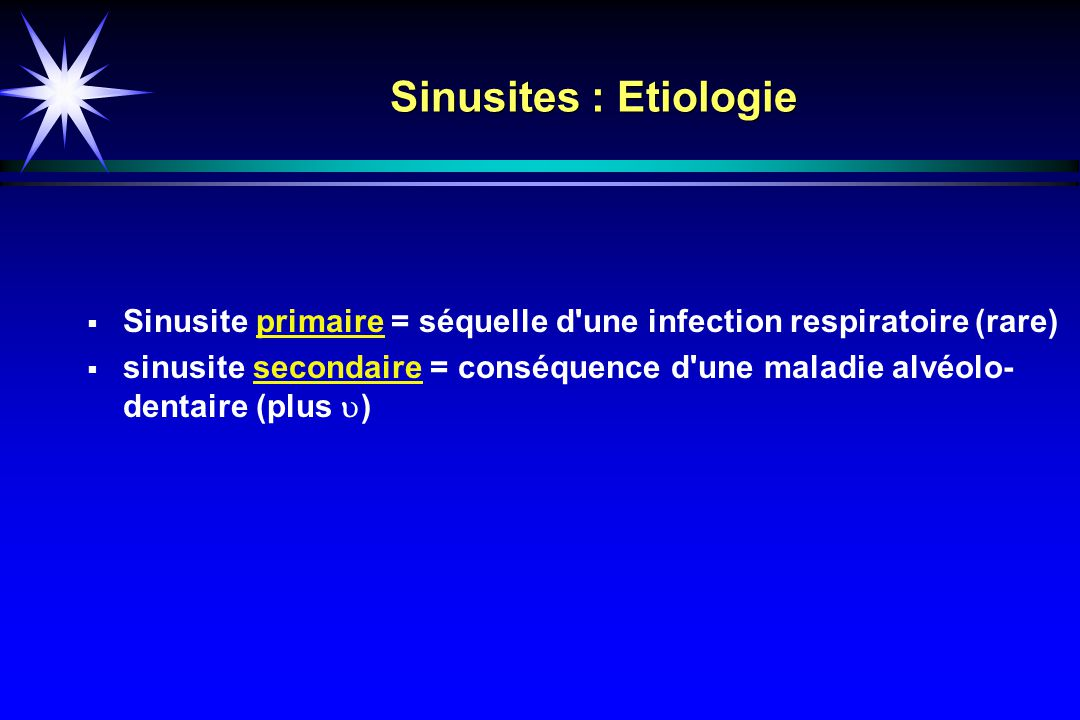 Sinusites : Etiologie Sinusite primaire = séquelle d une infection respiratoire (rare)