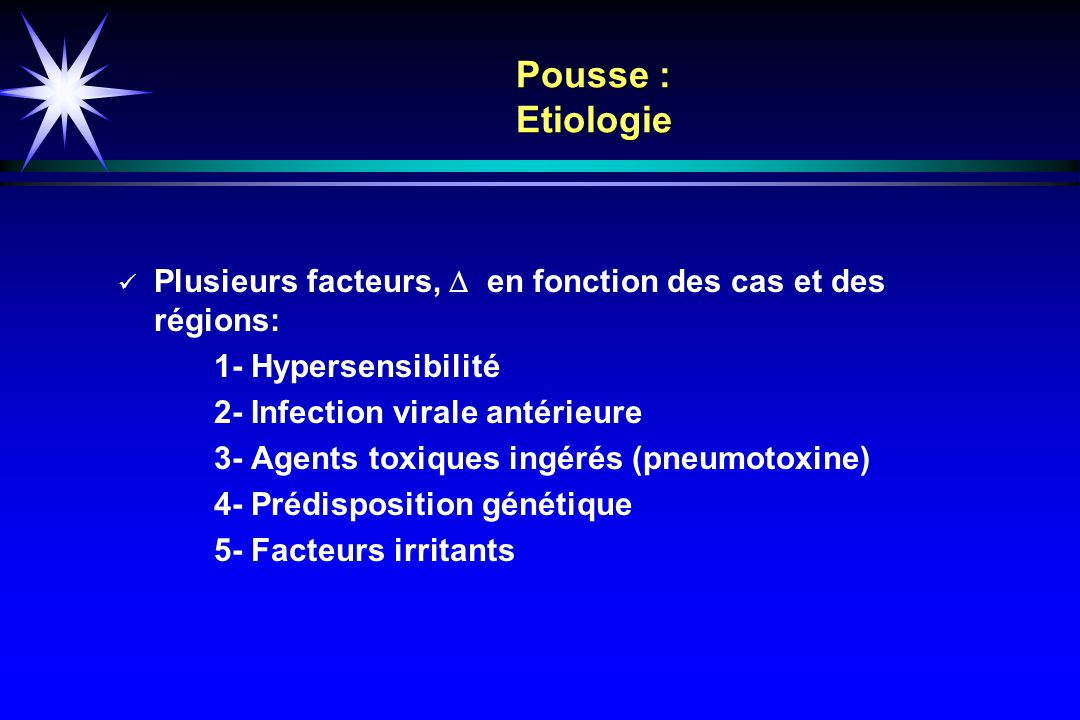 Pousse : Etiologie Plusieurs facteurs, D en fonction des cas et des régions: 1- Hypersensibilité.