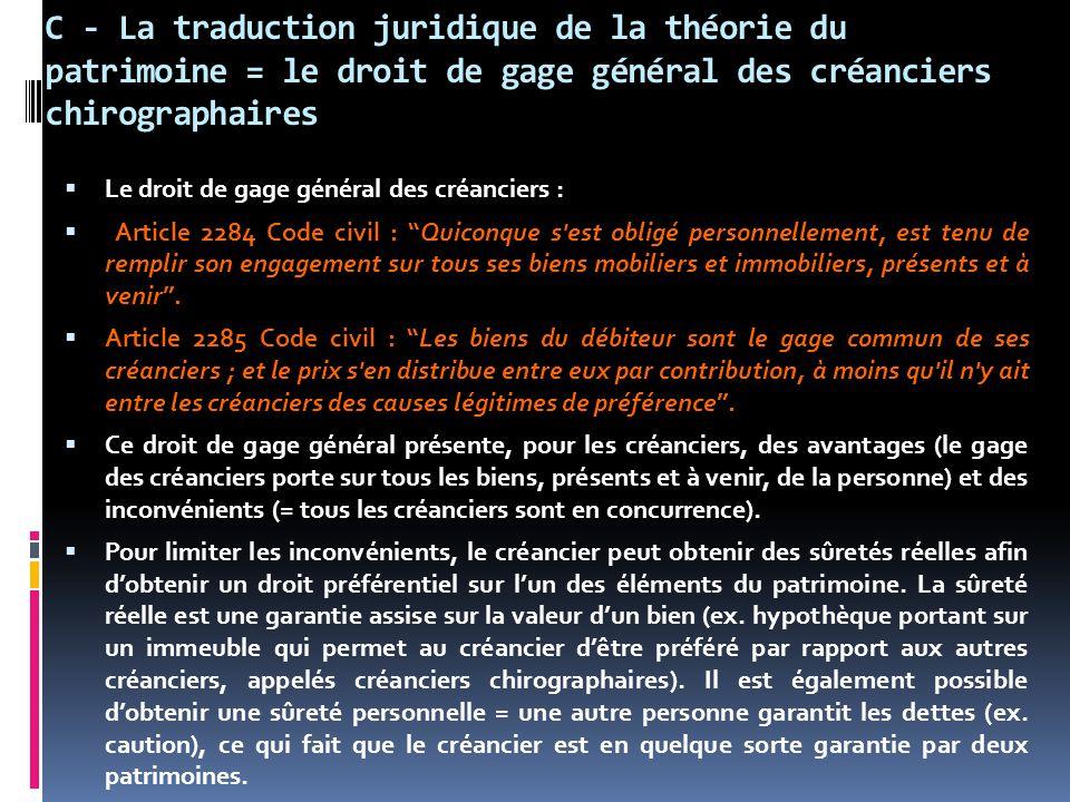 C - La traduction juridique de la théorie du patrimoine = le droit de gage général des créanciers chirographaires