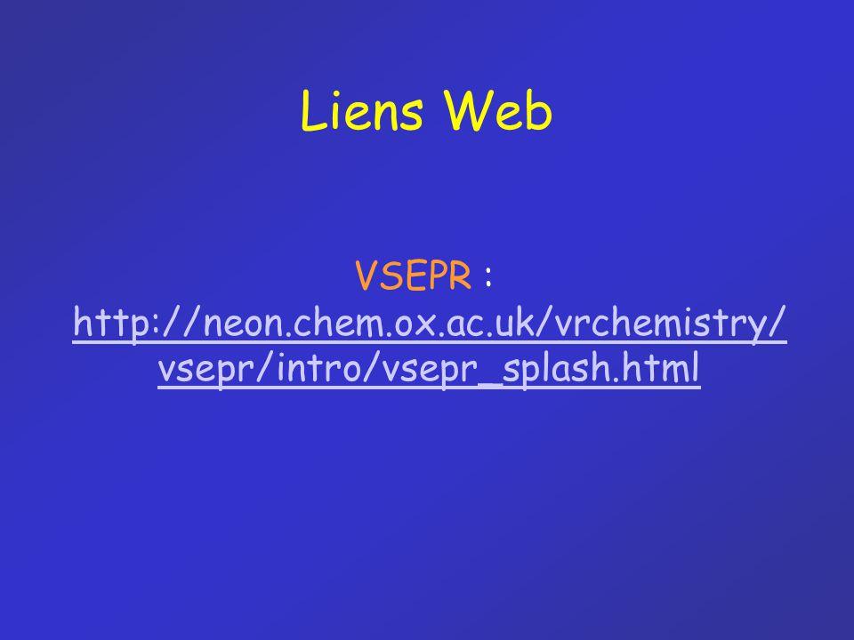 Liens Web VSEPR : http://neon.chem.ox.ac.uk/vrchemistry/