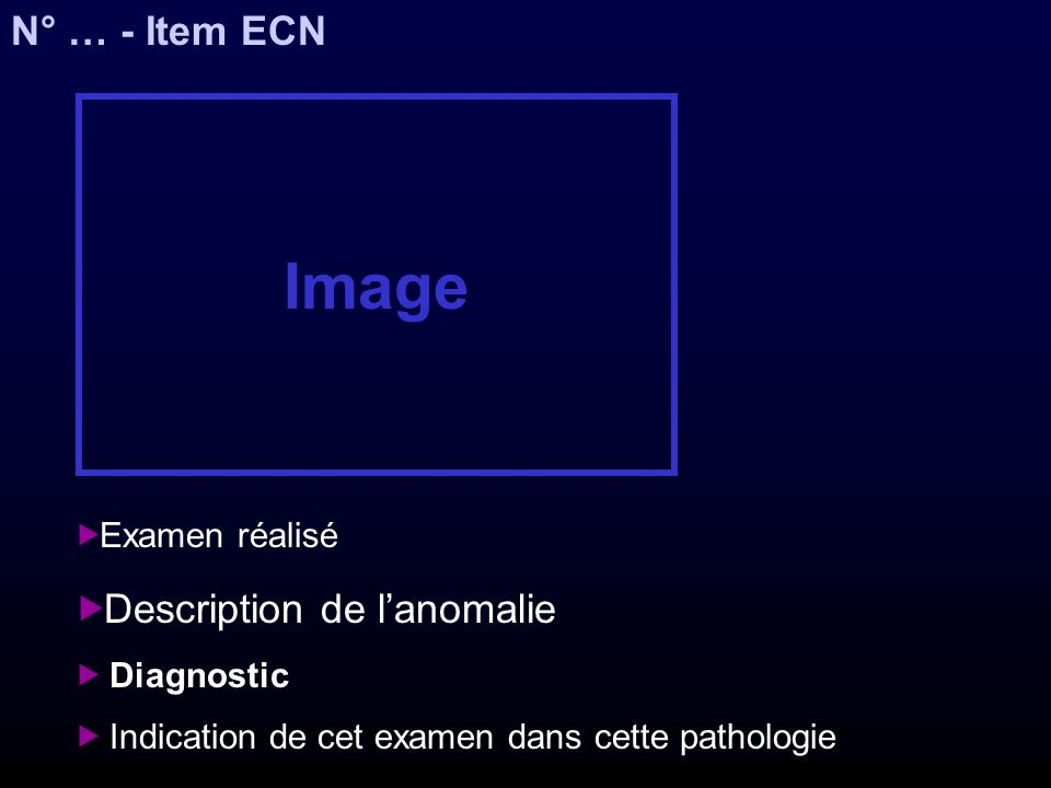 Image N° … - Item ECN Description de l'anomalie Examen réalisé