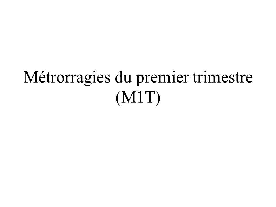 Métrorragies du premier trimestre (M1T)