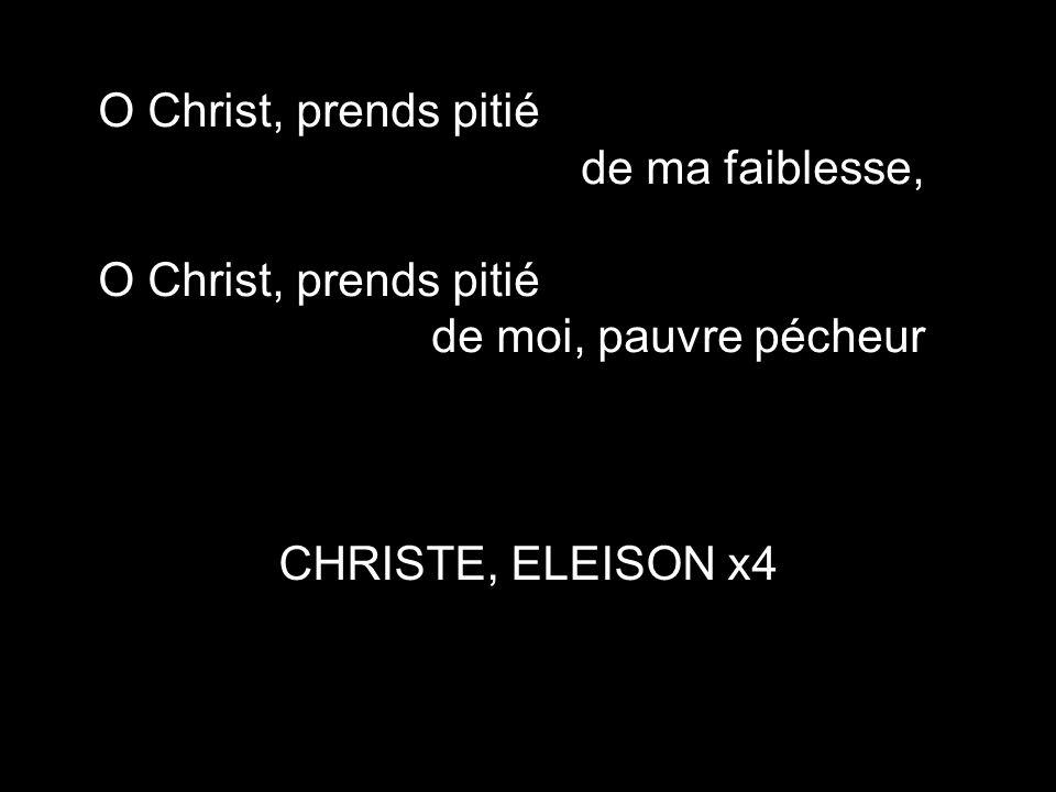 O Christ, prends pitié de ma faiblesse, de moi, pauvre pécheur CHRISTE, ELEISON x4