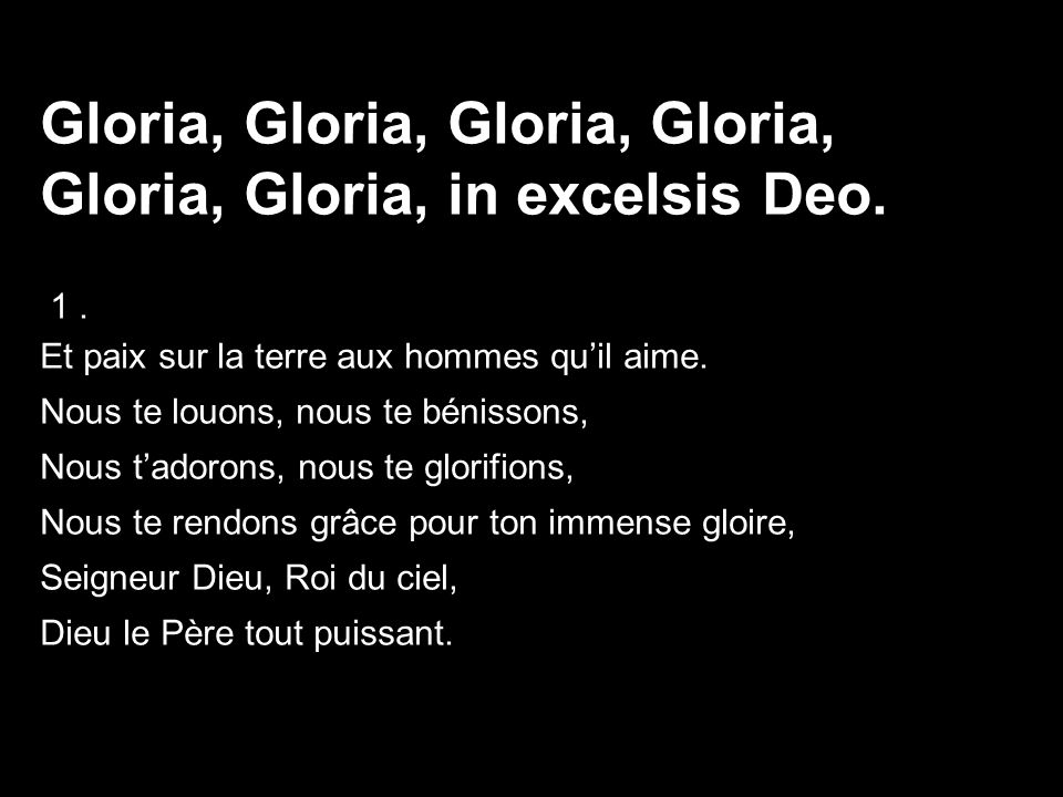 Gloria, Gloria, Gloria, Gloria, Gloria, Gloria, in excelsis Deo.