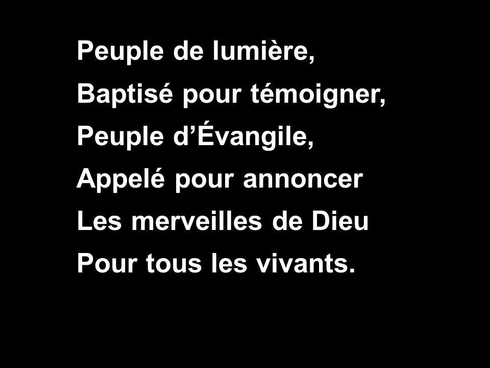 Peuple de lumière, Baptisé pour témoigner, Peuple d'Évangile, Appelé pour annoncer. Les merveilles de Dieu.