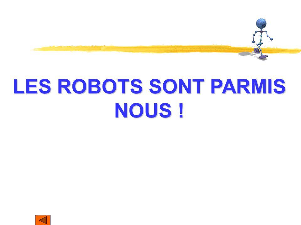 LES ROBOTS SONT PARMIS NOUS !