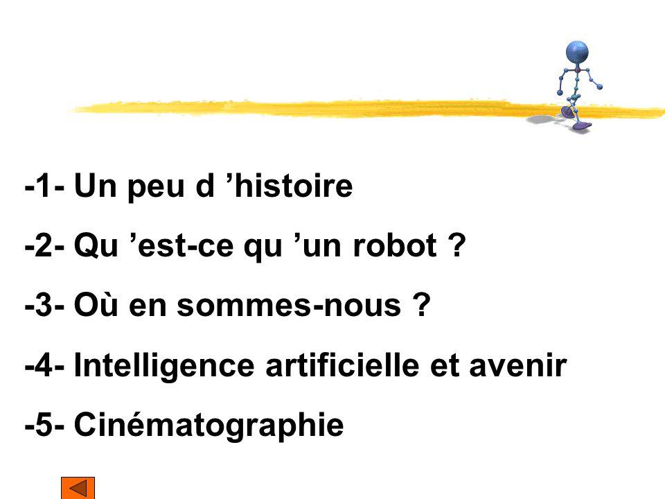 -1- Un peu d 'histoire -2- Qu 'est-ce qu 'un robot -3- Où en sommes-nous -4- Intelligence artificielle et avenir.